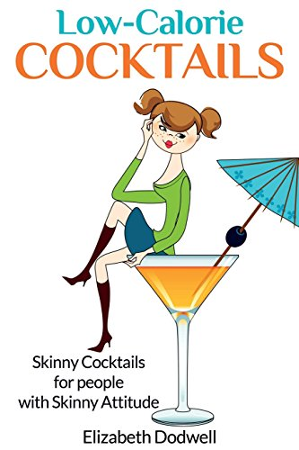9781630227852: Low Calorie Cocktails: Skinny Cocktails for People with Skinny Attitude