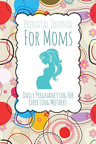 Prenatal Journal for Moms: Daily Pregnancy Log for Expecting Mothers