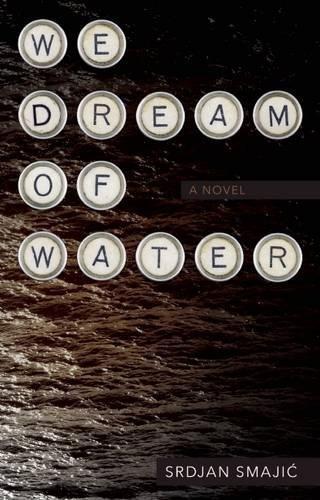 We Dream of Water: A Novel: Smajic, Srdjan