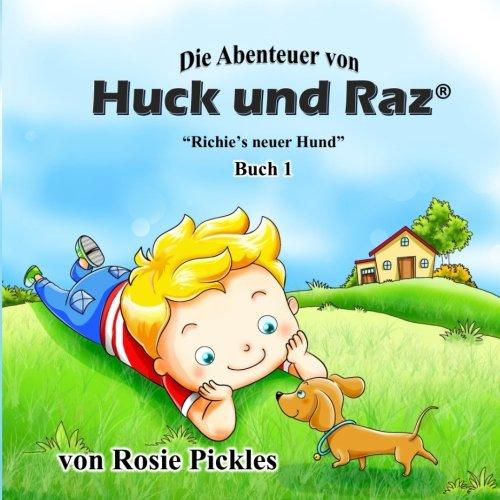 Die Abenteuers Von Huck Und Raz: Richies Neuer Hund: Rosie Pickles
