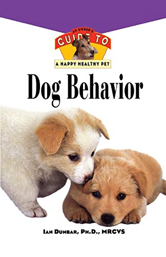 9781630260163: Dog Behavior: An Owner's Guide to a Happy Healthy Pet (Your Happy Healthy Pet Guides)