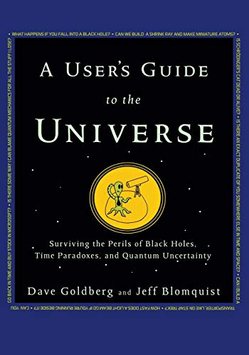 9781630260217: A User's Guide to the Universe: Surviving the Perils of Black Holes, Time Paradoxes, and Quantum Uncertainty