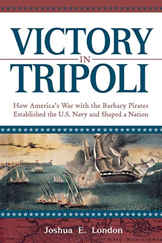 9781630260378: Victory in Tripoli: How America's War with the Barbary Pirates Established the U.S. Navy and Shaped a Nation