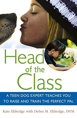 9781630260958: Head of the Class: A Teen Dog Expert Teaches You to Raise and Train the Perfect Pal