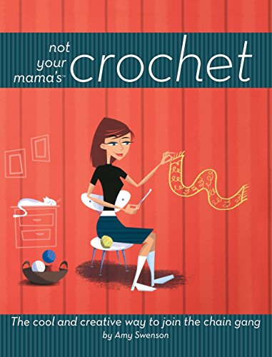 9781630261405: Not Your Mama's Crochet: The Cool and Creative Way to Join the Chain Gang