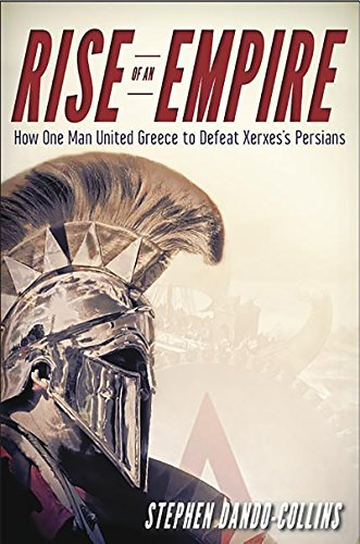 9781630261580: Rise of an Empire: How One Man United Greece to Defeat Xerxes's Persians