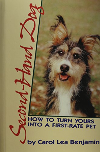 Second-Hand Dog: How to Turn Yours into a First-Rate Pet: Benjamin, Carol Lea