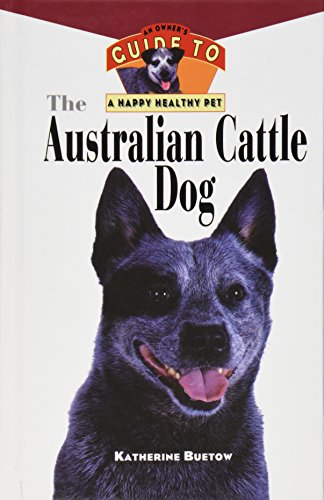 9781630261849: The Australian Cattle Dog: An Owner's Guide to a Happy Healthy Pet (Your Happy Healthy P)