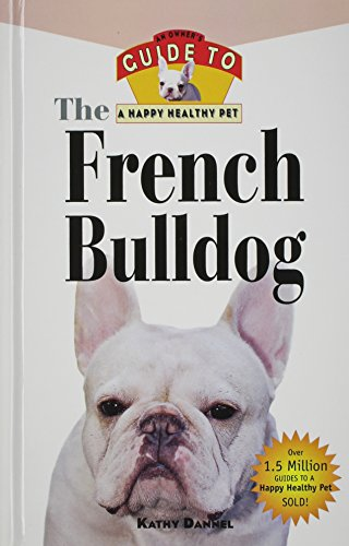 9781630262013: The French Bulldog: An Owner's Guide to a Happy Healthy Pet