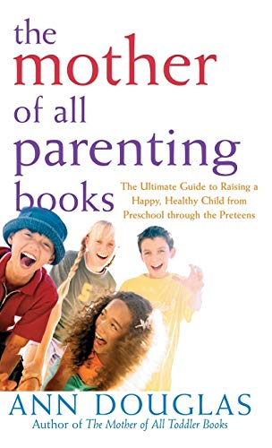9781630262181: The Mother of All Parenting Books: The Ultimate Guide to Raising a Happy, Healthy Child from Preschool through the Preteens