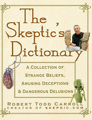 9781630262297: The Skeptic's Dictionary: A Collection of Strange Beliefs, Amusing Deceptions, and Dangerous Delusions