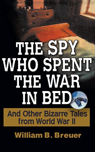 9781630262303: The Spy Who Spent the War in Bed: And Other Bizarre Tales from World War II