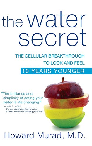 9781630262402: The Water Secret: The Cellular Breakthrough to Look and Feel 10 Years Younger