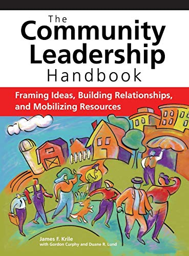 Community Leadership Handbook: Framing Ideas, Building Relationships, and Mobilizing Resources: ...