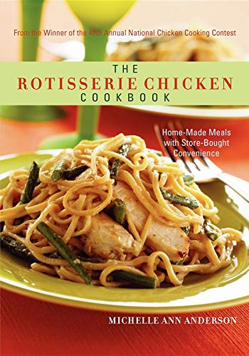 9781630264628: The Rotisserie Chicken Cookbook: Home-Made Meals with Store-Bought Convenience