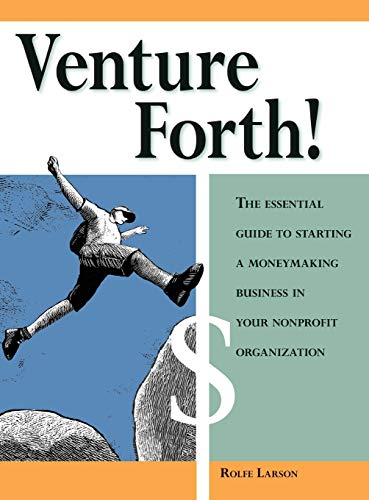 9781630264796: Venture Forth!: The Essential Guide to Starting a Moneymaking Business in Your Nonprofit Organization