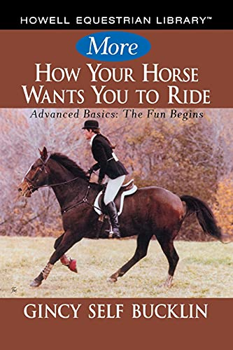 9781630264888: More How Your Horse Wants You to Ride: Advanced Basics: The Fun Begins (Howell Equestrian Library)