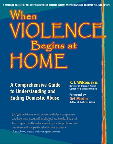 When Violence Begins at Home: A Comprehensive Guide to Understanding and Ending Domestic Abuse: K. ...