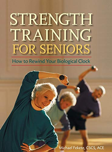 9781630267230: Strength Training for Seniors: How to Rewind Your Biological Clock