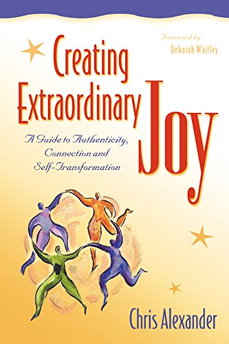 Creating Extraordinary Joy: A Guide to Authenticity, Connection and Self-Transformation: Alexander,...