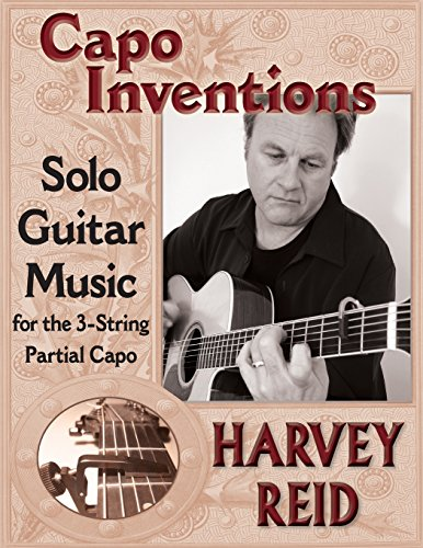 Capo Inventions: Solo Guitar Music for the 3-String Partial Capo: Harvey Reid