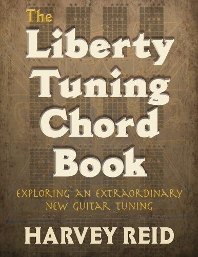 9781630290122: The Liberty Tuning Chord Book: Exploring An Extraordinary New Guitar Tuning
