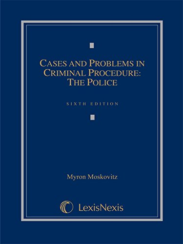 Cases and Problems in Criminal Procedure: The Police (2014 Loose-leaf version): Moskovitz, Myron