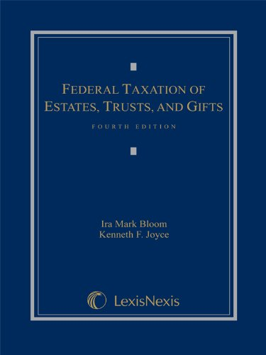 Federal Taxation of Estates, Trusts and Gifts: Ira Mark Bloom;