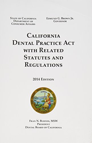 California Dental Practice Act (2014): Publisher's Editorial Staff