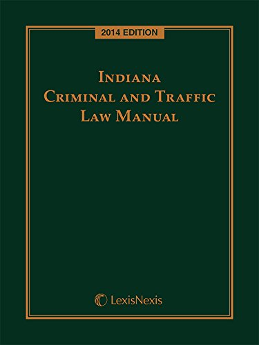 Indiana Criminal and Traffic Law Manual (2014): Publisher's Editorial Staff