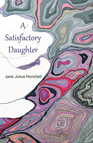 A Satisfactory Daughter: Jane Julius Honchell is a Jane of all trades. In addition to writing ...