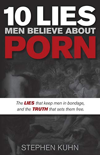 9781630470302: 10 Lies Men Believe About Porn: The Lies That Keep Men in Bondage, and the Truth That Sets Them Free