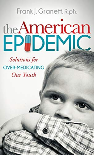 The American Epidemic: Solutions for Over-Medicating Our Youth (Morgan James Publishing): Granett, ...