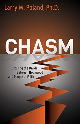 Chasm: Crossing the Divide Between Hollywood and: Larry W. Poland