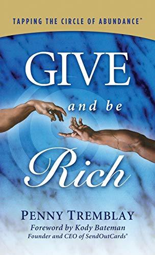 Give and Be Rich: Tapping the Circle of Abundance: Penny Tremblay