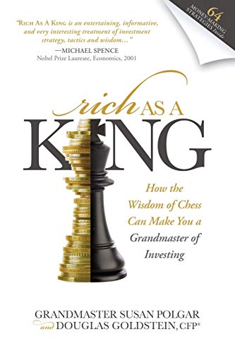 Rich As A King: How the Wisdom of Chess Can Make You a Grandmaster of Investing: Polgar, Susan; ...