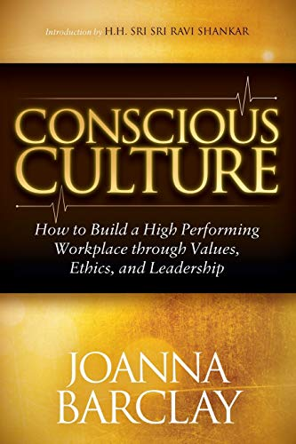 9781630471538: Conscious Culture: How to Build a High Performing Workplace through Leadership, Values, and Ethics