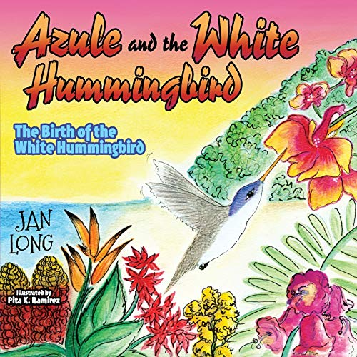 9781630471712: Azule and the White Hummingbird: The Birth of the White Hummingbird