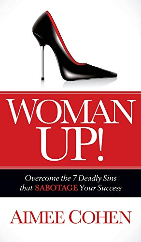 Woman Up!: Overcome the 7 Deadly Sins that Sabotage Your Success: Cohen, Aimee