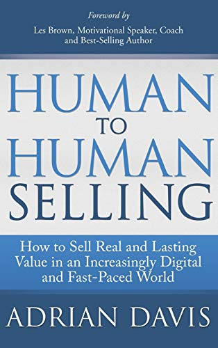 9781630471958: Human to Human Selling: How to Sell Real and Lasting Value in an Increasingly Digital and Fast-Paced World