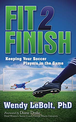 Fit 2 Finish: Keeping Your Soccer Players in the Game: LeBolt, Wendy