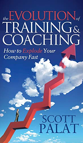The Evolution of Training and Coaching: How to Explode Your Company Fast: Scott Palat