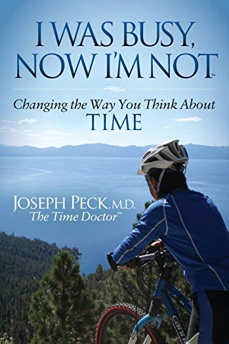 9781630472948: I Was Busy Now I'm Not: Changing the Way You Think About Time (Morgan James Faith)