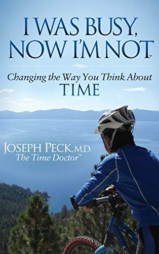 9781630472962: I Was Busy Now I'm Not: Changing the Way You Think About Time (Morgan James Faith)