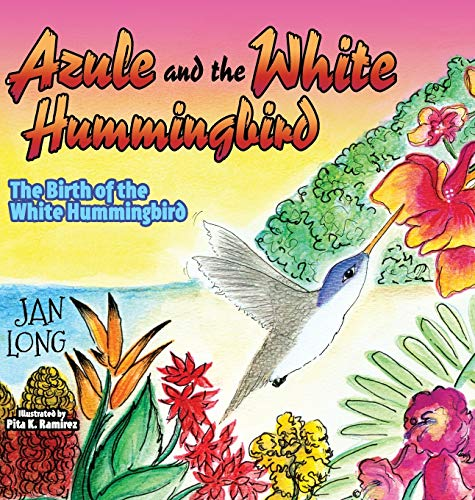 9781630473006: Azule and the White Hummingbird: The Birth of the White Hummingbird (Morgan James Kids)