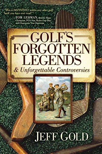 Golf's Forgotten Legends: & Unforgettable Controversies: Gold, Jeff