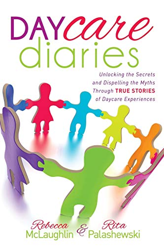 9781630473136: Daycare Diaries: Unlocking the Secrets and Dispelling Myths Through TRUE STORIES of Daycare Experiences