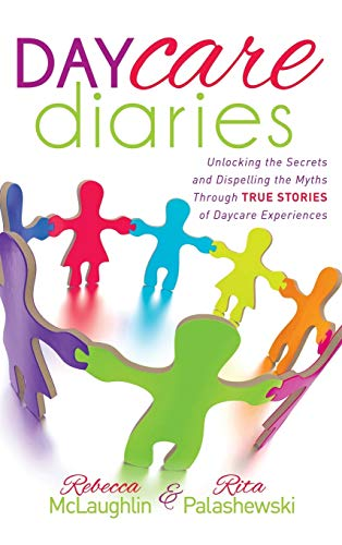 9781630473150: Daycare Diaries: Unlocking the Secrets and Dispelling Myths Through TRUE STORIES of Daycare Experiences