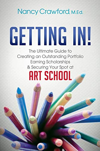 9781630473334: Getting In!: The Ultimate Guide to Creating an Outstanding Portfolio, Earning Scholarships & Securing Your Spot at Art School