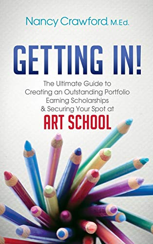 9781630473358: Getting In!: The Ultimate Guide to Creating an Outstanding Portfolio, Earning Scholarships & Securing Your Spot at Art School